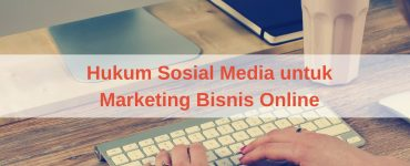 Hukum Sosial Media untuk Bisnis Online