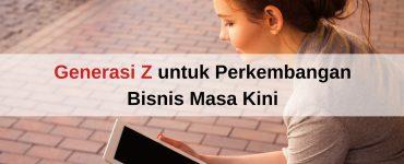 Generasi Z untuk perkembangan Bisnis