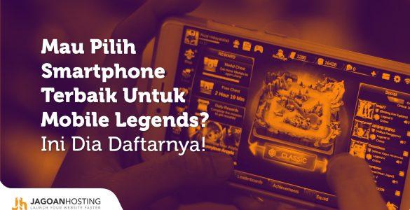 Mau Pilih Smartphone Terbaik Untuk Mobile Legends? Ini Dia Daftarnya!