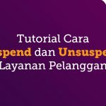 Tutorial Cara Suspend dan Unsuspend Layanan Pelanggan