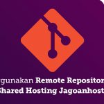 Tutorial Menggunakan Remote Repository GIT di Shared Hosting Jagoanhosting