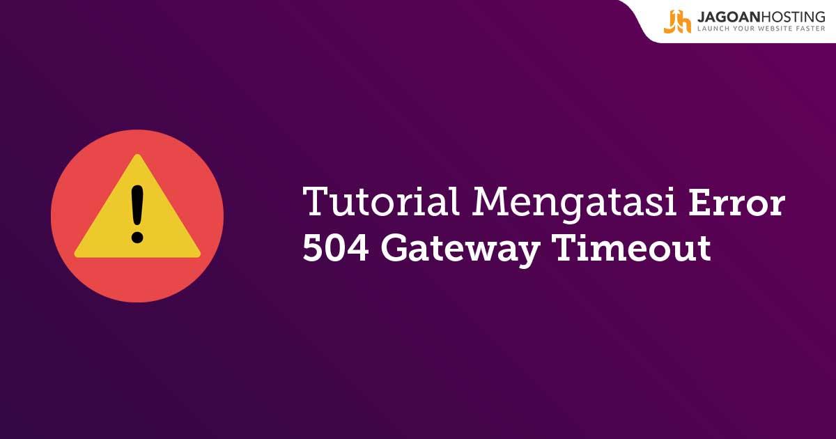 Tips Mengatasi Error 504 Gateway Timeout