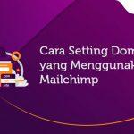 Cara Setting Domain yang Menggunakan Mailchimp