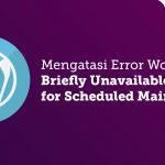 Cara Mengatasi Error WordPress Briefly Unavailable for Scheduled Maintenance
