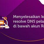 Cara Menyelesaikan Kendala Resolve DNS Pelanggan di Bawah Akun Reseller