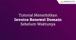 Menerbitkan invoice renewal domain sebelum waktunya